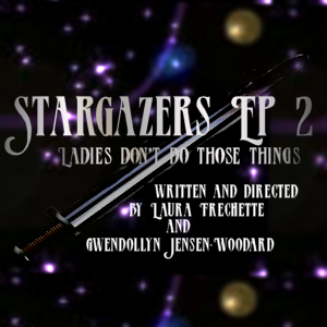 Stargazers Ep. 2: Ladies Don't Do Those Things